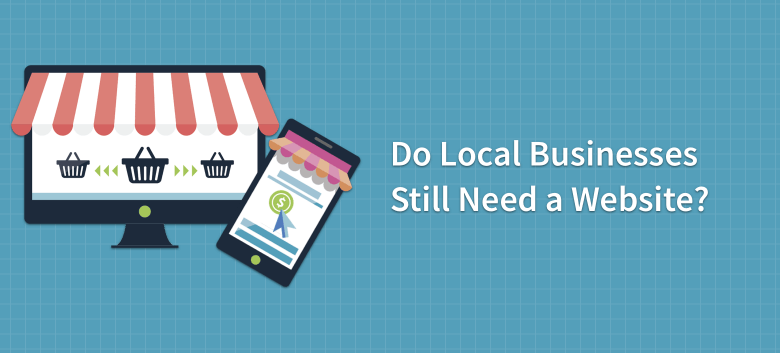 Do Local Businesses Still Need a Website? – BrightLocal